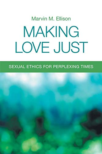 9780800698843: Making Love Just: Sexual Ethics for Perplexing Times