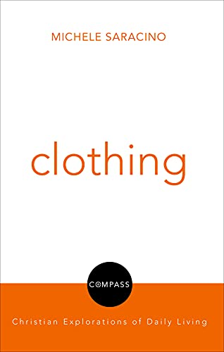 9780800699062: Saracino, M: Clothing (Compass: Christian Explorations of Daily Living)