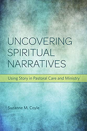 Uncovering Spiritual Narratives: Using Story in Pastoral Care and Ministry: Suzanne M. Coyle