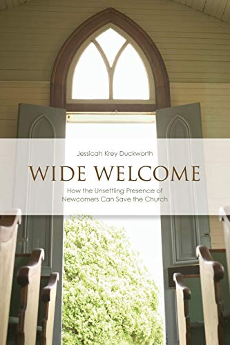9780800699390: Wide Welcome: How the Unsettling Presence of Newcomers Can Save the Church