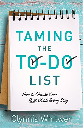 Taming the to-Do List: How to Choose Your Best Work Every Day (0800700074) by Glynnis Whitwer