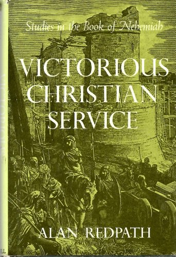 Victorious Christian Service: Studies in the Book of Nehemiah: Redpath, Alan