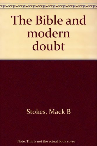 The Bible & Modern Doubt: Stokes, Mack B.