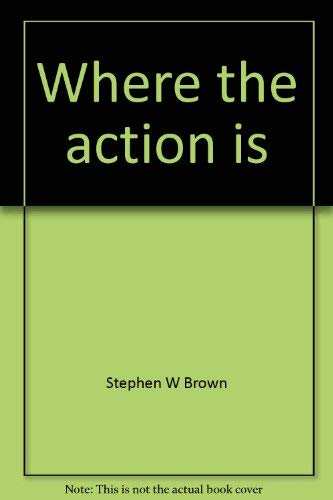 Where the action is (9780800704308) by Brown, Stephen W