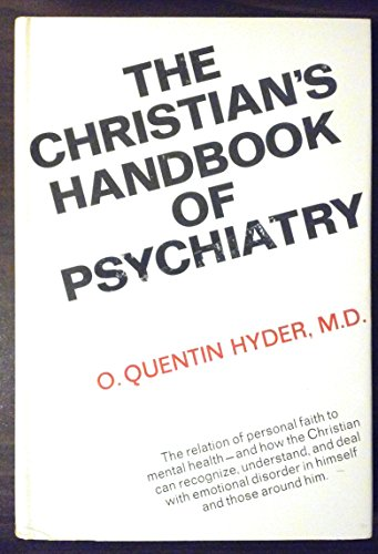 The Christian's handbook of psychiatry: Hyder, O. Quentin