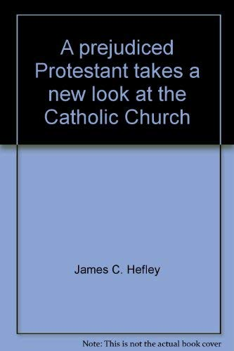 9780800704926: A prejudiced Protestant takes a new look at the Catholic Church
