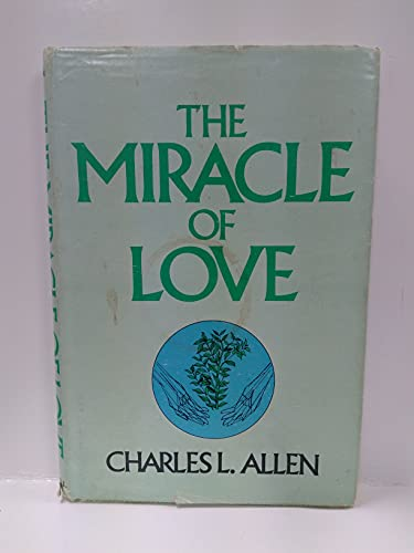 The Miracle of Love: Allen, Charles L.