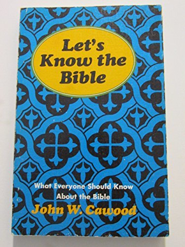 Let's Know the Bible (What Everyone Should: John W. Cawood