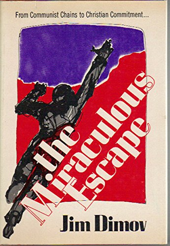 The Miraculous Escape: From Communist Chains to: Dimov, Jim