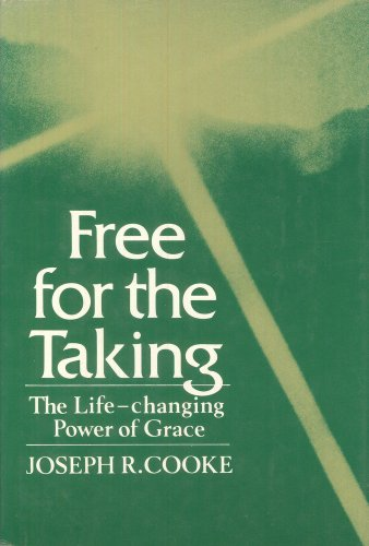 Free for the taking: The life-changing power of grace: Cooke, Joseph R.