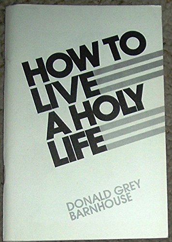 How to live a holy life: Barnhouse, Donald Grey