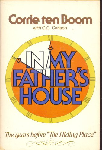 "In My Father's House: The Years Before ""The Hiding Place"": Corrie Ten Boom"
