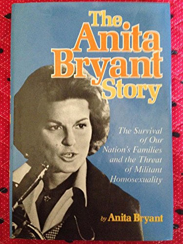 9780800708979: The Anita Bryant story: The survival of our nation's families and the threat of militant homosexuality