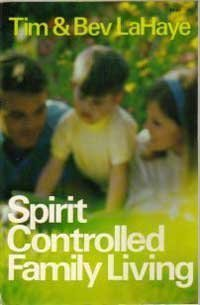 Spirit-Controlled Family Living: LaHaye, Tim & Bev
