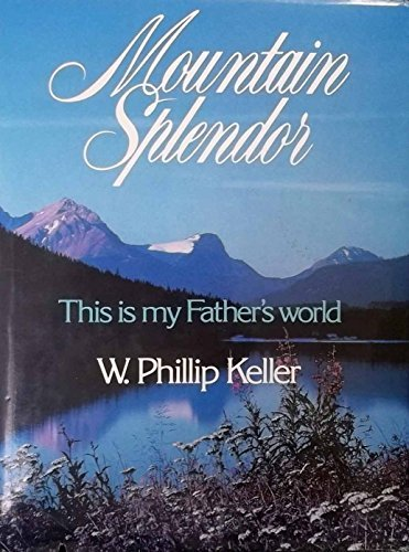 Mountain splendor: This is my Father's world (0800709616) by Keller, W. Phillip