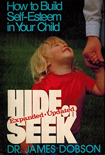 Hide or Seek : How to Build Self-Esteem in Your Child: Dobson, James C.