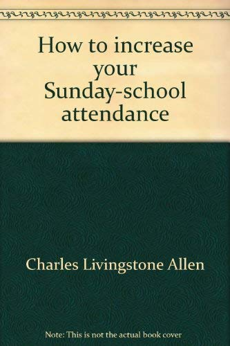 How to Increase Your Sunday School Attendance: Charles L. Allen