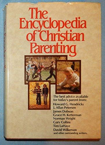The Encyclopedia of Christian parenting: Howard G. Hendricks,
