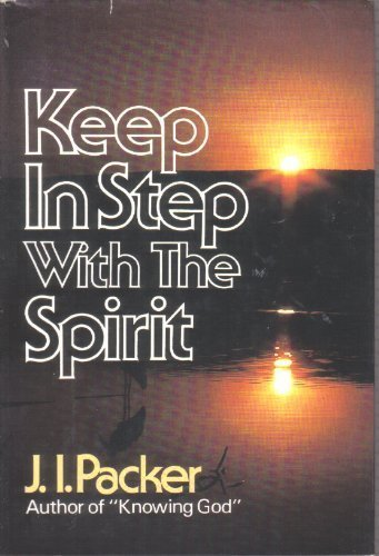 Keep in step with the Spirit: J. I Packer