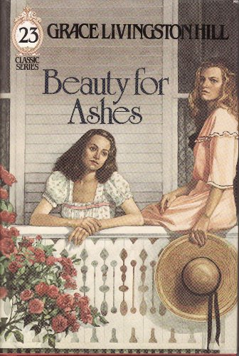 9780800714635: Beauty for Ashes (Grace Livingston Hill Classic Series No. 23)