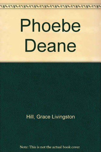 Phoebe Deane (Classic series): Hill, Grace Livingston