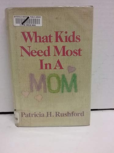 9780800714765: What Kids Need Most in a Mom