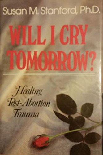 9780800715120: Will I Cry Tomorrow? : Healing Post-Abortion Trauma
