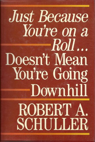 Just Because You're on a Roll Doesn't Mean You're Going Downhill: Schuller, Robert A...