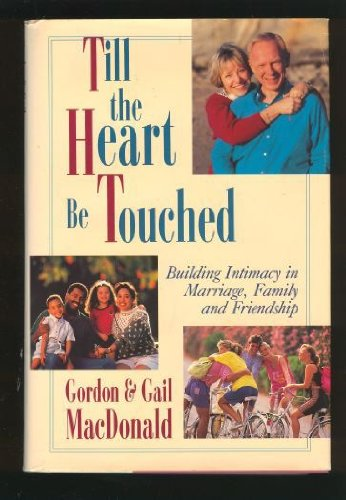 Till the Heart Be Touched: Building Intimacy in Marriage, Family and Friendship (0800716728) by Gordon MacDonald; Gail Macdonald
