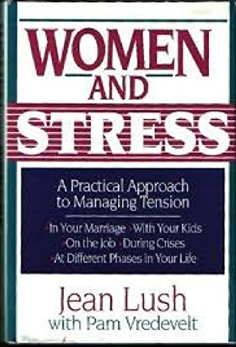 Women and Stress: A Practical Approach to: Jean Lush