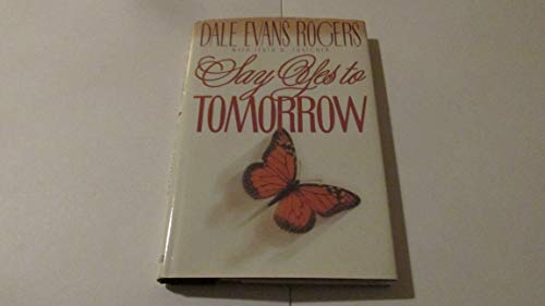 Say Yes to Tomorrow: Rogers, Dale Evans with Floyd W. Thatcher, Floyd W. Thatcher