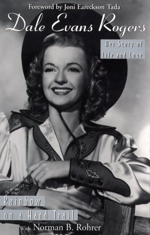 Dale Evans Rogers: Rainbow on a Hard: Dale Evans Rogers;