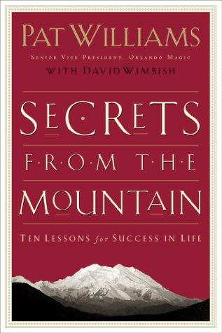 Secrets from the Mountain: Ten Lessons for Success in Life (0800717791) by Williams, Pat; Wimbish, David