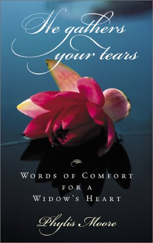 He Gathers Your Tears: Words of Comfort for a Widows Heart