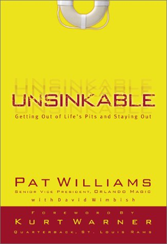 Unsinkable: Getting Out of Life's Pits and Staying Out (0800717856) by Williams, Pat; Wimbish, David