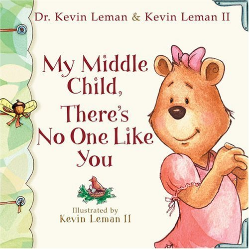 My Middle Child, There's No One Like You (Birth Order Books) (0800718305) by Dr. Kevin Leman; Kevin II Leman