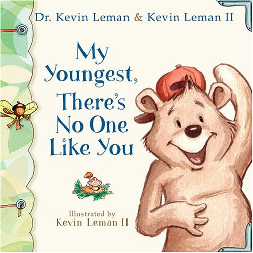 My Youngest, There's No One Like You (Birth Order Books) (0800718313) by Leman, Dr. Kevin; Leman, Kevin II