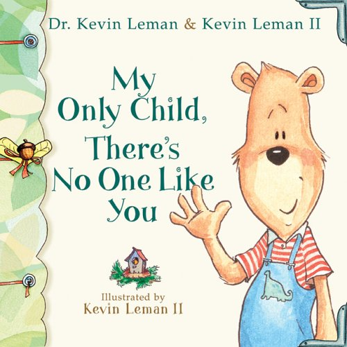My Only Child, There's No One Like You (Birth Order Books) (080071864X) by Leman, Dr. Kevin; Leman, Kevin II