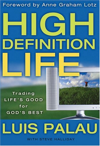 High Definition Life: Trading Life's Good for God's Best: Luis Palau; Steve Halliday