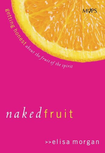 9780800718732: Naked Fruit: Getting Honest about the Fruit of the Spirit