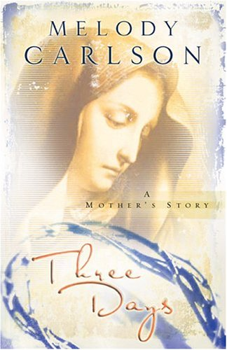 Three Days: A Mother's Story (Carlson, Melody) (0800718755) by Carlson, Melody