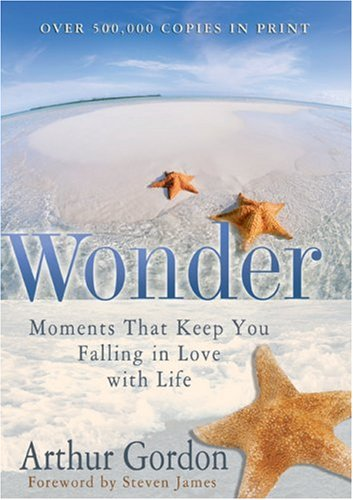 Wonder: Moments that Keep You Falling in Love with Life (0800718887) by Arthur Gordon