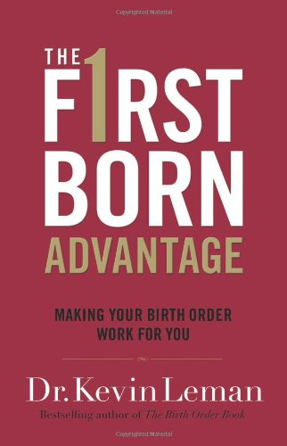 The Firstborn Advantage: Making Your Birth Order Work for You (9780800719111) by Kevin Leman