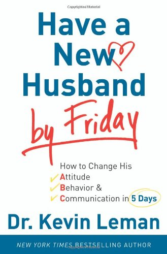 9780800719128: Have a New Husband by Friday: How to Change His Attitude, Behavior & Communication in 5 Days