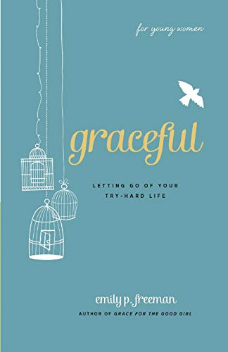 9780800719838: Graceful (For Young Women): Letting Go Of Your Try-Hard Life