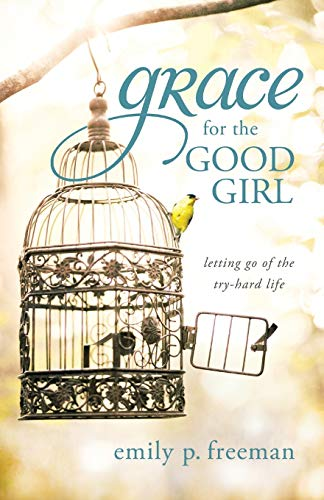 9780800719845: Grace for the Good Girl: Letting Go of the Try-Hard Life