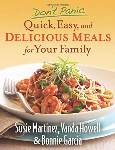 Don't Panic--Quick, Easy, and Delicious Meals for: Martinez, Susie, Howell,