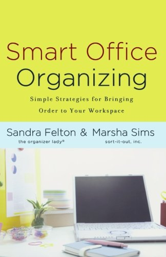 Smart Office Organizing: Simple Strategies for Bringing Order to Your Workspace (0800720105) by Felton, Sandra; Sims, Marsha