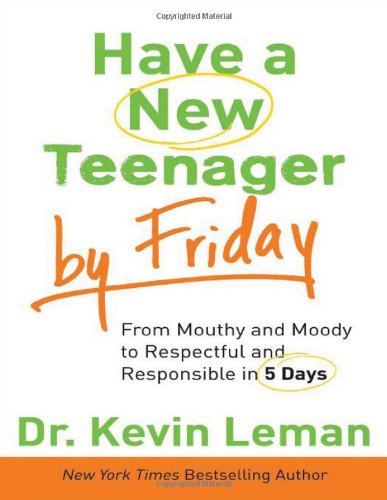 9780800720216: Have a New Teenager by Friday: From Mouthy and Moody to Respectful and Responsible in 5 Days
