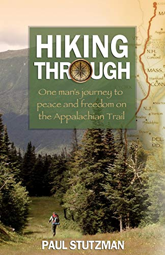 Hiking Through: One Man's Journey to Peace: Paul Stutzman